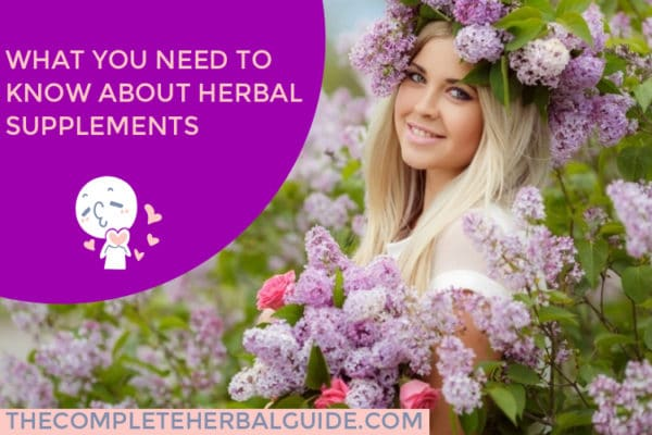 WHAT YOU NEED TO KNOW ABOUT HERBAL SUPPLEMENTS